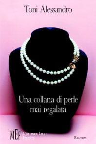 Toni Alessandro - Una collana di perle mai regalata