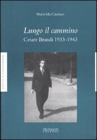 Copertina libro di  Maria Ida Catalano, Lungo il cammino. Cesare Brandi 1933 - 1943
