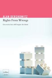 Copertina del libro Rights From Wrongs di Alain Dershowitz