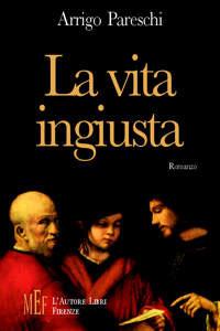 Arrigo Pareschi - La vita ingiusta