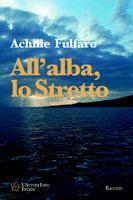 Copertina del libro di Achille Fulfaro, All'alba, lo Stretto