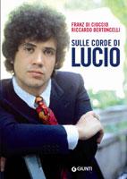 Copertina del libro di Franz Di Cioccio e Riccardo Bertoncelli, Sulle corde di Lucio - Indagini Battistiane