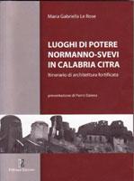 Copertina del libro di Maria Gabriella Le Rose, Luoghi di potere normanno-svevi in Calabria Citra
