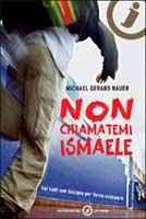 Michael Gerard Bauer, Non chiamatemi Ismaele - Copertina del libro