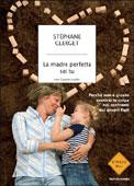 Stéphane Clerget, La madre perfetta sei tu - Copertina del libro