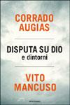 Corrado Augias, Vito Mancuso, Disputa su Dio e dintorni - Copertina del libro