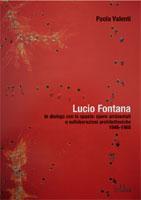 Paola Valenti, Lucio Fontana in dialogo con lo spazio: opere ambientali e collaborazioni architettoniche 1946-1968 - Copertina del libro