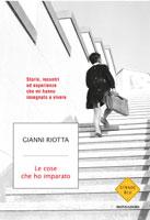 Gianni Riotta - Le cose che ho imparato