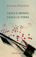 Catena Fiorello, Casca il mondo, casca la terra