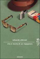 Edoardo Albinati - Vita e morte di un ingegnere