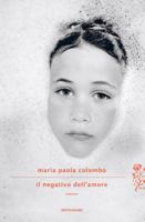 Maria Paola Colombo - Il negativo dell'amore
