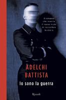 Adelchi Battista - Io sono la guerra