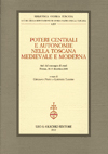 Poteri centrali e autonomie nella Toscana medievale e moderna