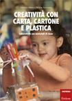 Valentina Biletta e Michela Sammarco - Creatività con carta, cartone e plastica