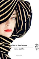 Alberto Bevilacqua - Roma Califfa