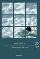 Luigi Carletti - Prigione con piscina