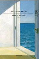 Alessandro Zaccuri - Dopo il miracolo
