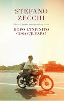 Stefano Zecchi - Dopo l'infinito cosa c'è, papà?