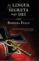 Barbara Frale - La lingua segreta degli dei