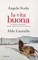 Angelo Scola, Aldo Cazzullo - La vita buona