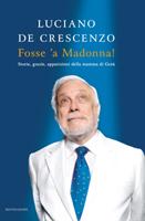 Luciano De Crescenzo - Fosse 'a Madonna!
