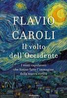 Flavio Caroli - Il volto dell'Occidente
