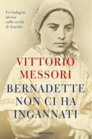 Vittorio Messori - Bernadette non ci ha ingannati