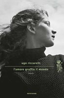 Ugo Riccarelli - L'amore graffia il mondo
