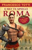 Francesco Totti - E mo' te spiego Roma