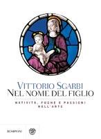 Vittorio Sgarbi - Nel nome del Figlio