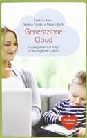 Generazione Cloud. Essere genitori ai tempi di Smartphone e Tablet