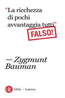 Zygmunt Bauman - La ricchezza di pochi avvantaggia tutti. Falso!