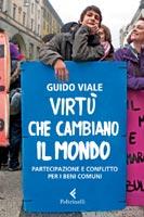 Guido Viale - Virtù che cambiano il mondo
