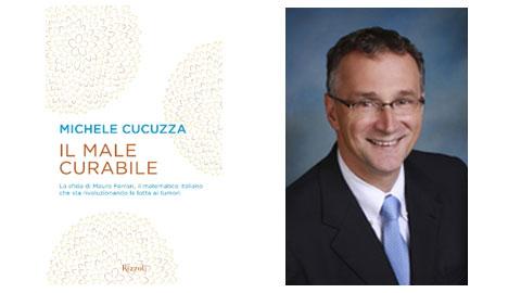 """Copertina del libro di Michele Cucuzza """"Il male curabile"""" e foto del prof. Mauro Ferrari"""