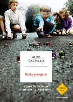 Aldo Cazzullo - Basta piangere!