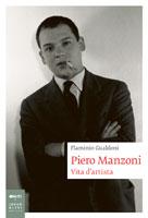 Flaminio Gualdoni - Piero Manzoni. Vita d'artista