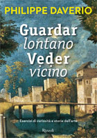 Philippe Daverio - Guardar lontano veder vicino