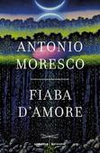 Antonio Moresco - Fiaba d'amore