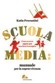 Katia Provantini - Scuola media: manuale per la sopravvivenza