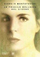 Giorgio Montefoschi - La fragile bellezza del giorno
