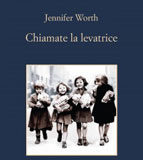 Jennifer Worth - Chiamate la levatrice