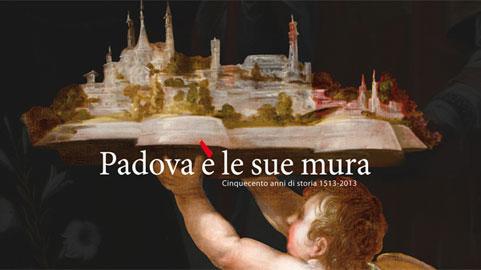 Padova è le sue mura. Cinquecento anni di storia 1513 – 2013