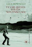 Luca Doninelli - Fà che questa strada non finisca mai