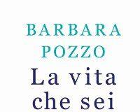 Barbara Pozzo - La vita che sei