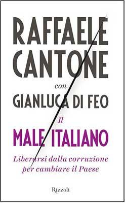 Raffaele Cantone con Gianluca Di Feo - Il male italiano