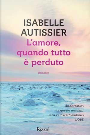 Isabelle Autissier - L'amore, quando tutto è perduto