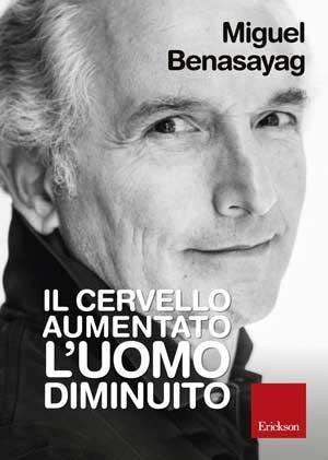 Miguel Benasayag - Il cervello aumentato, l'uomo diminuito