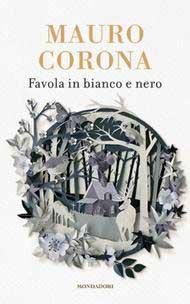 Mauro Corona - Favola in bianco e nero