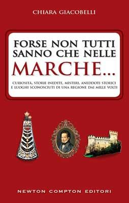 Chiara Giacobelli, Forse non tutti sanno che nelle Marche..., copertina libro