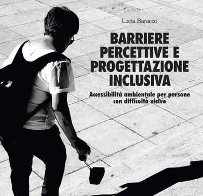 Lucia Baracco - Barriere percettive e progettazione inclusiva